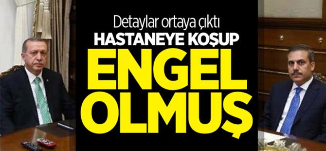 Erdoğan'ın ameliyatına Fidan engel olmuş