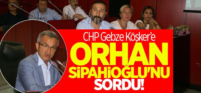 CHP Köşker'e Sipahioğlu'nu sordu