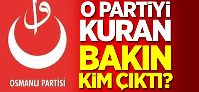 Osmanlı Partisi'ni kuran bakın kim çıktı