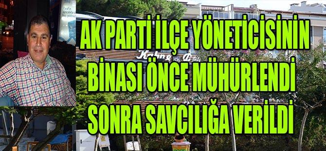 AK Parti'li yöneticinin binası önce mühürlendi sonra savcılığa verildi
