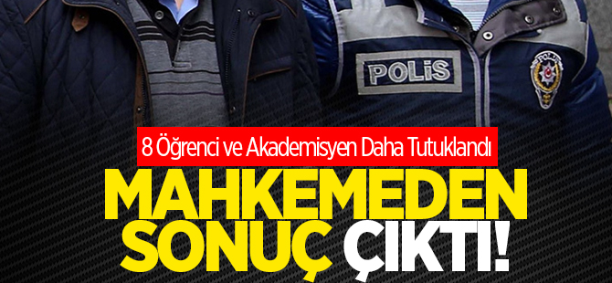 8 Akademisyen ve Öğrenci daha tutuklandı