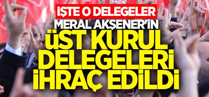 Meral Akşener'in üst kurul delegeleri ihraç edildi