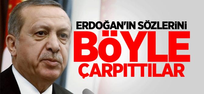 Erdoğan'ın sözlerini böyle çarpıttılar