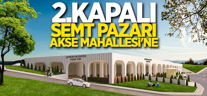 2. Kapalı semt pazarı Akse Mahallesi'ne..