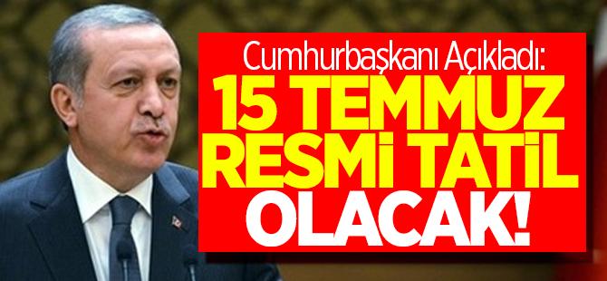 Erdoğan 15 Temmuz'un resmi tatil olacağını açıkladı