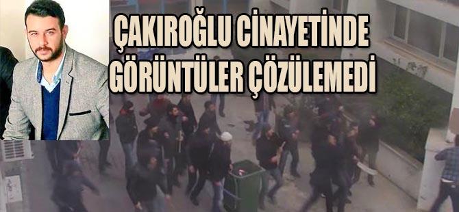 Çakıroğlu cinayetinde görüntüler çözülemedi