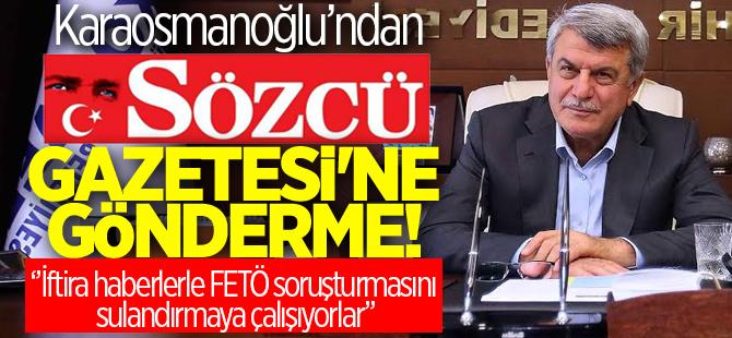 Başkan Karaosmanoğlu ''İftira haberlerle FETÖ soruşturmasını sulandırmaya çalışıyorlar''