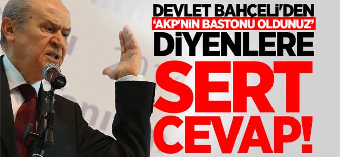 Bahçeli'den AKP'nin bastonu oldunuz diyenlere sert tepki gösterdi!