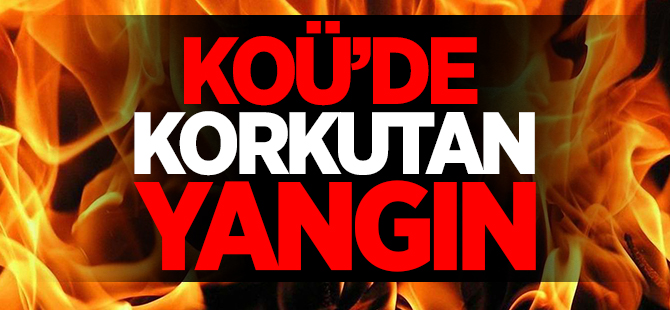 KOÜ'de korkutan yangın