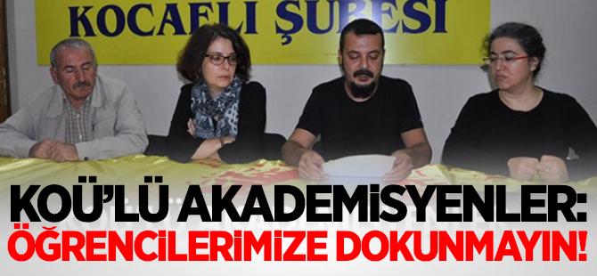 Koü'lü Akademisyenler: Öğrencilerimize Dokunmayın!