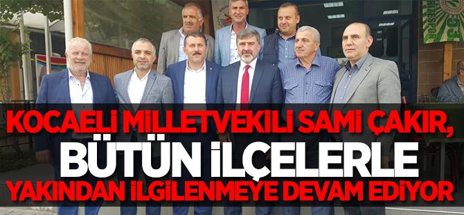 Kocaeli Milletvekili Sami Çakır, Bütün İlçelerle yakından ilgilenmeye devam ediyor