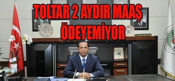 TOLTAR 2 AYDIR MAAŞ ÖDEYEMİYOR