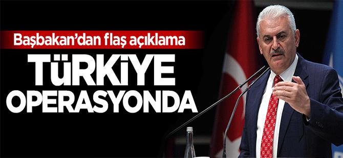 Başbakan'dan flaş açıklama: Türkiye operasyonda