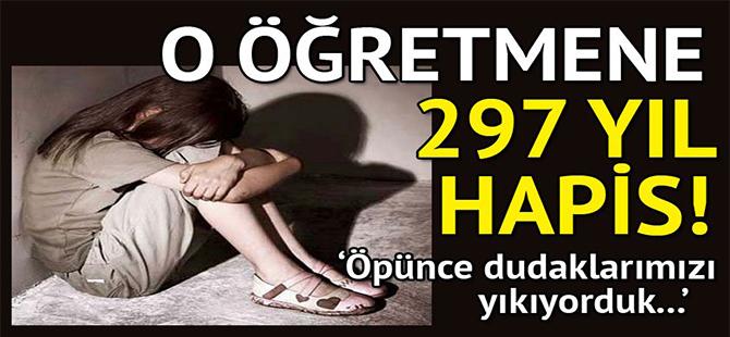 Öğretmene, 'cinsel istismar'dan 297 yıl hapis