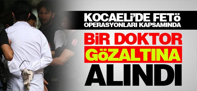Kocaeli'de FETÖ operasyonları devam ediyor: 1 doktor gözaltında