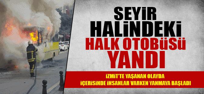 İzmit'te seyir halindeki halk otobüsü yandı
