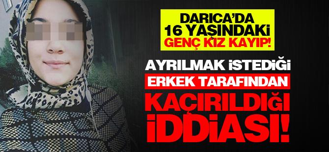 Darıca'da 16 yaşındaki genç kız kayıp!
