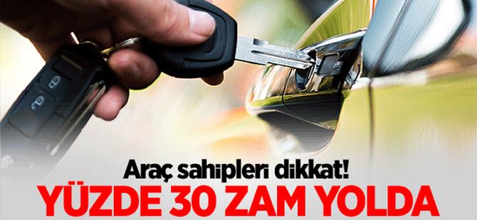 Araç sahipleri dikkat! Yüzde 30 zam yolda