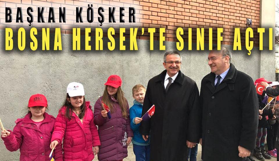 Başkan Köşker Bosna Hersek'te sınıf açtı