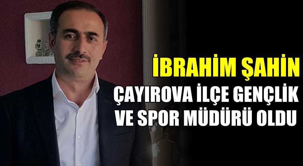 İbrahim Şahin Çayırova GSM müdürü oldu