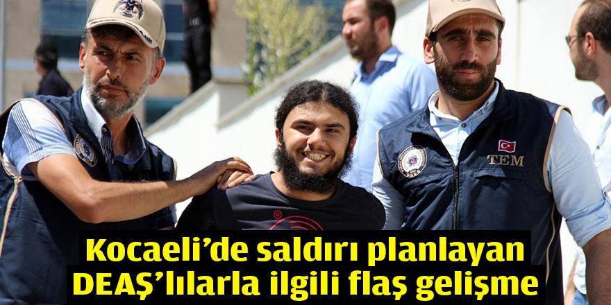 Kocaeli'de saldırı planlayan DEAŞ'lılarla ilgili flaş gelişme