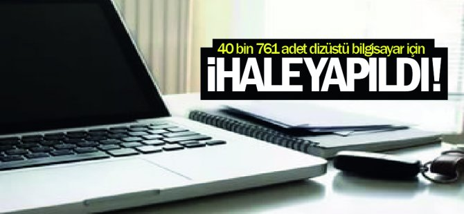 40 bin 761 adet dizüstü bilgisayar için ihale yapıldı