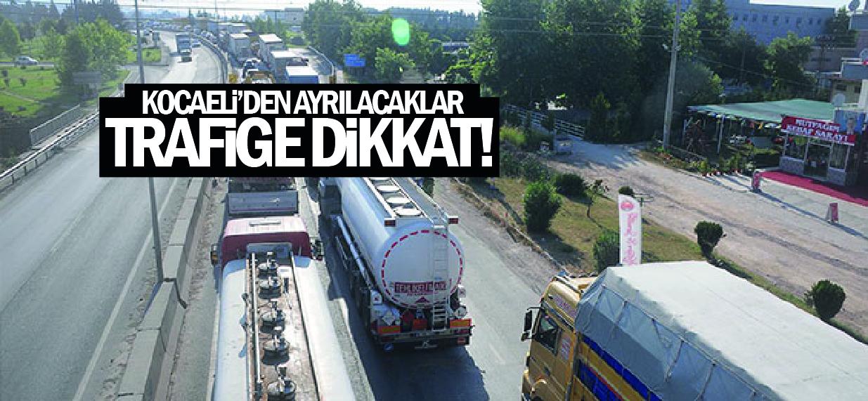 Kocaeli'den ayrılacaklar trafiğe dikkat!