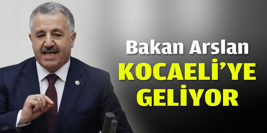 Bakan Arslan Kocaeli'ye geliyor
