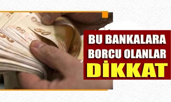 Bu bankalara borcu olanlar dikkat!