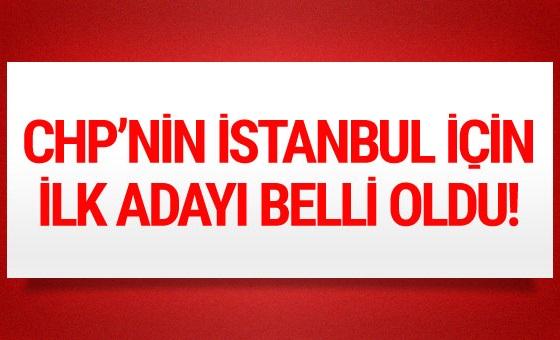 İşte CHP'nin İstanbul için ilk adayı