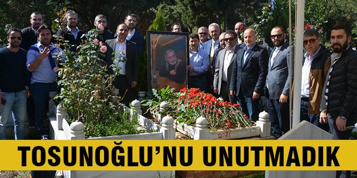 Tosunoğlu'nu unutmadık