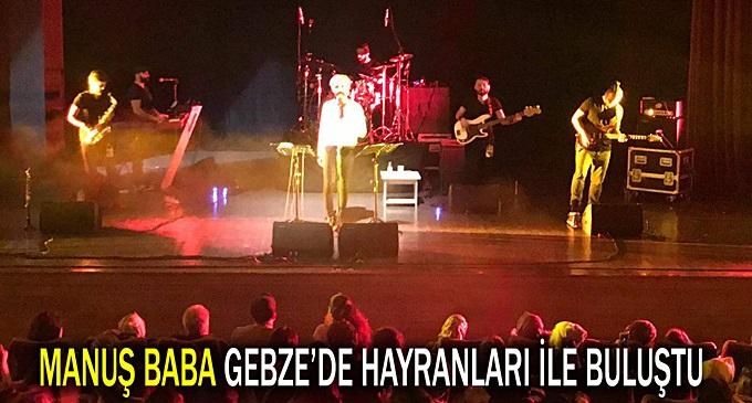 Manuş Baba Gebze'de muhteşem konser verdi!