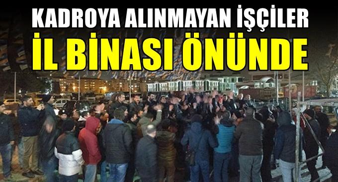 Kadroya alınmayan işçiler il binası önünde!