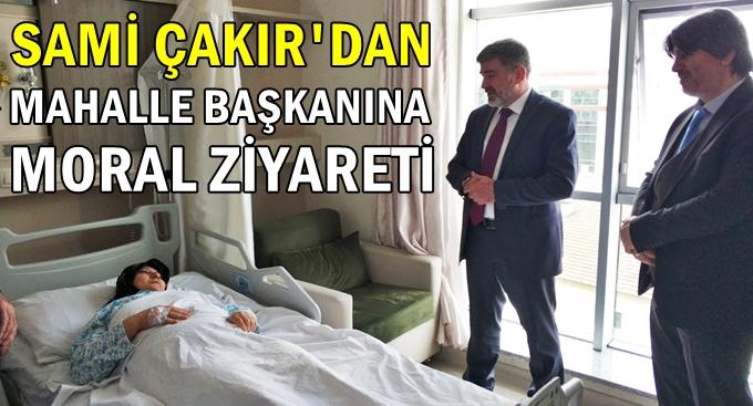 Çakır'dan mahalle başkanına moral ziyareti!