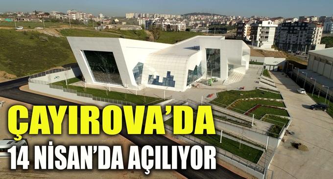 Çayırova'da 14 Nisan'da Açılıyor