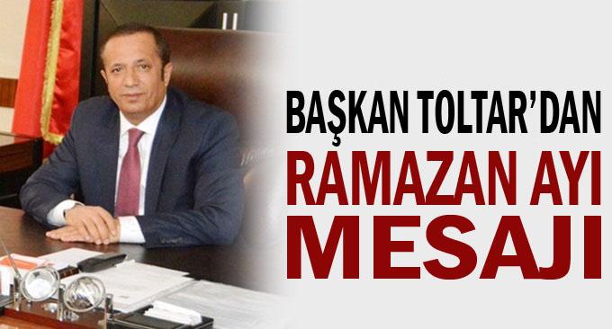 Başkan Toltar'dan Ramazan Mesajı