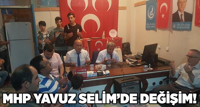 MHP Yavuz Selim'de değişim!