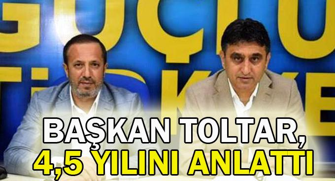 Başkan Toltar,4,5 yılını anlattı