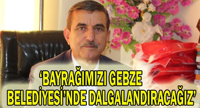 Taşdemir, ''Bayrağımızı Gebze belediyesinde dalgalandıracağız''