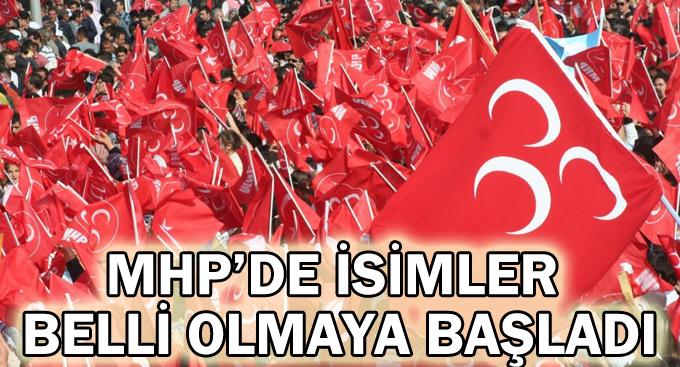 MHP'de isimler belli olmaya başladı