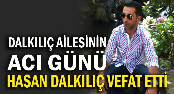 Hasan Dalkılıç trafik kazasında vefat etti!