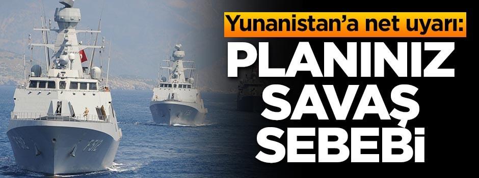 Yunanistan'a net uyarı: Planınız savaş sebebi