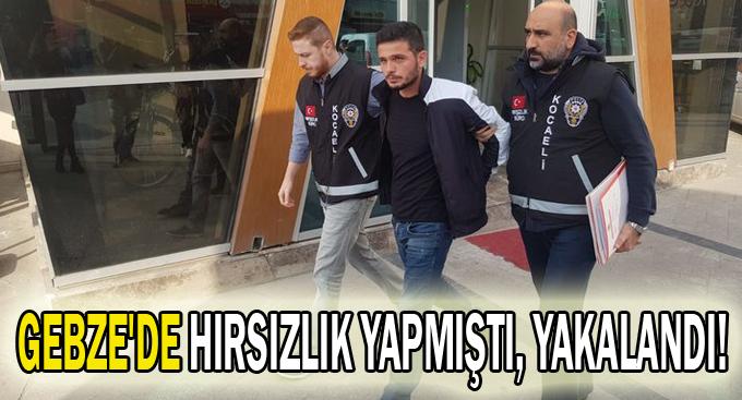 Gebze'de hırsızlık yapmıştı, yakalandı!