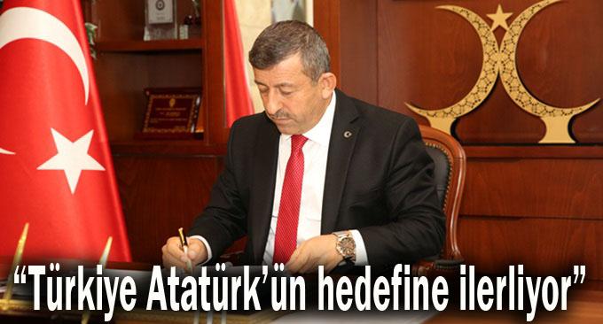 """""""Türkiye Atatürk'ün hedefine ilerliyor"""""""