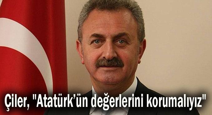 """Çiler, """"Atatürk'ün değerlerini korumalıyız"""""""