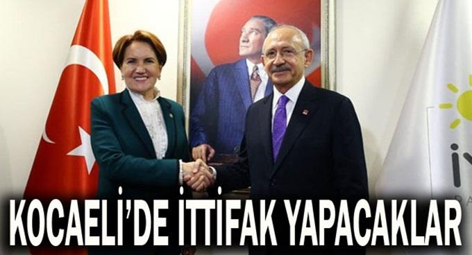 CHP ve İYİ Parti Kocaeli'de ittifak yapacak