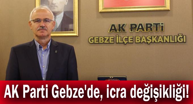 AK Parti Gebze'de, icra değişikliği!