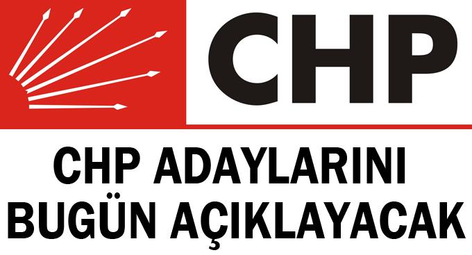 CHP adaylarını bugün açıklayacak