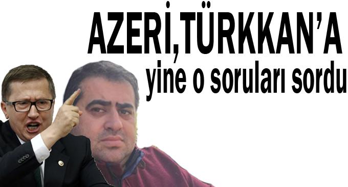 Azeri Türkkan'a yine o soruları sordu