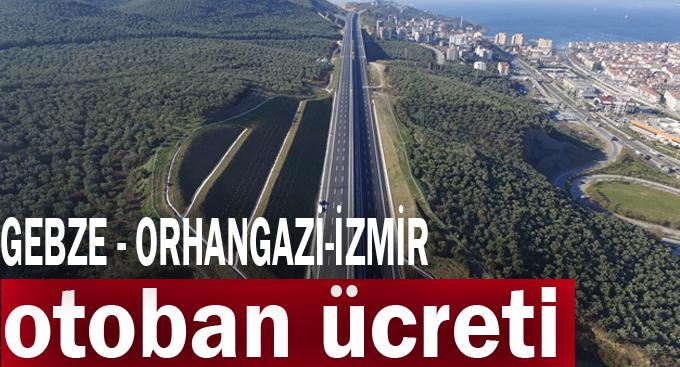 Gebze- Orhangazi- İzmir otoban ücreti